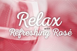 Relax with refreshing rosés, and save up to 33%! | WineTransit.com