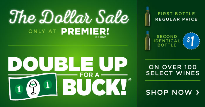 The Dollar Sale is back at Premier! Double Up for a Buck on over 100 wines!