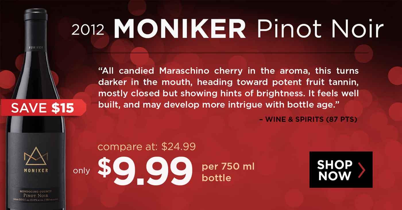 Moniker Pinot Noir: Save $15/bottle on this 87pt wine...just $9.99/bottle!