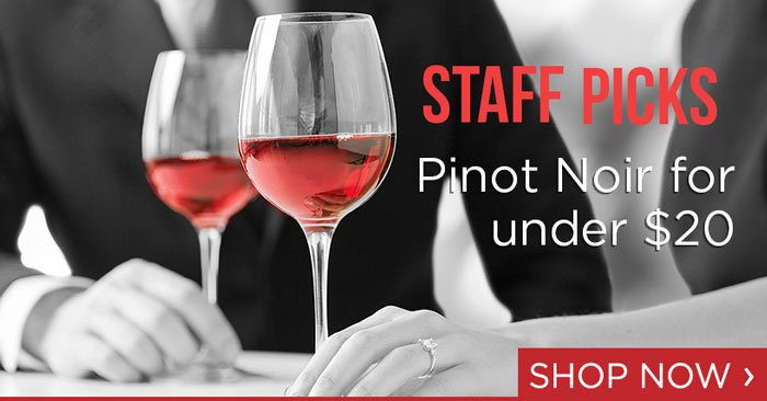 Staff Picks: Pinot Noir for under $20