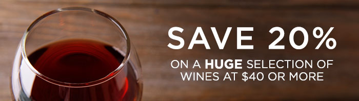 Save 20% on a HUGE selection of wines at $40 or more per bottle