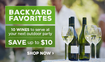 Backyard Favorites - Save up to $10 on 10 wines that are perfect for outdoor celebrations!