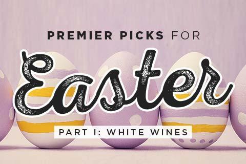 Premier Picks: Easter (Part 1) | WineMadeEasy.com
