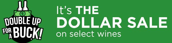 The Dollar Sale at Premier: Double Up for a Buck on over 100 select wines!