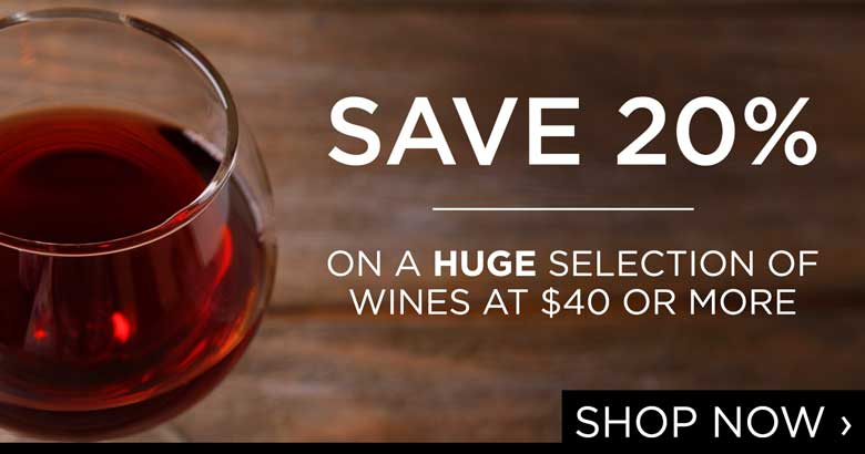 Save 20% on a HUGE selection of wines at $40 or more!