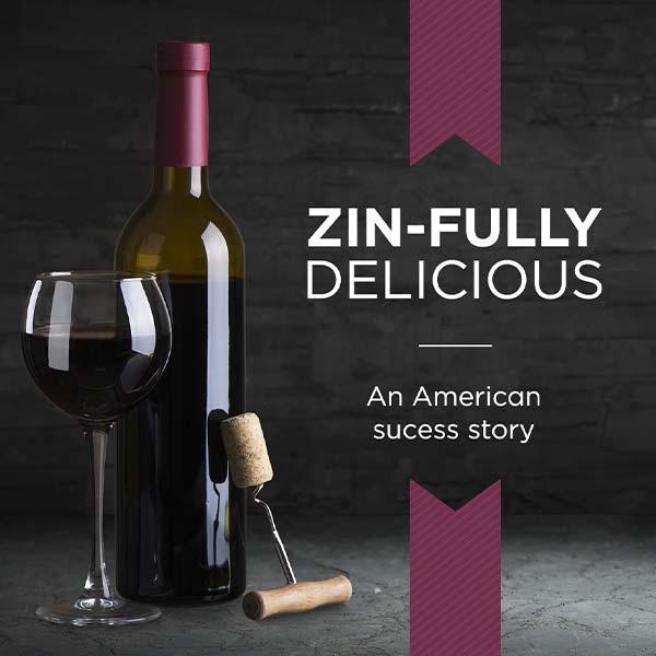 Zin-fully delicious